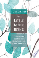 """""""The Little Book of Being: Practices and Guidance for Uncovering Your Natural Awareness"""" by Diana Winston"""