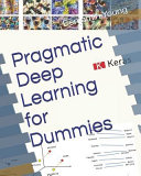 Pragmatic Deep Learning for Dummies