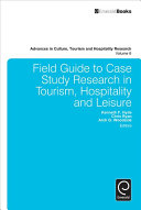 Field Guide to Case Study Research in Tourism  Hospitality and Leisure