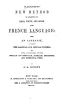 Ollendorff's New Method of Learning to Read, Write, and Speak the French Language, with the Lessons Divided Into Sessions of a Proper Length for Daily Tasks and Numerous Corrections, Additions and Improvements, Suitable for this Country by V. Value to which are Added Value's System of French Pronunciation, His Grammatical Synopsis, a New Index and Short Models of Commercial Correspondence