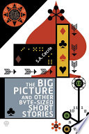 The Big Picture and Other Byte sized Short Stories