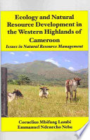 Ecology and Natural Resource Development in the Western Highlands of Cameroon  Issues in Natural Resource Management