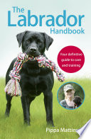 """The Labrador Handbook: The definitive guide to training and caring for your Labrador"" by Pippa Mattinson"