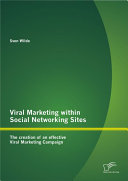 Viral Marketing Within Social Networking Sites: The Creation of an Effective Viral Marketing Campaign