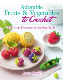 Adorable Fruits   Vegetables to Crochet