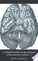 A Clinical treatise on the diseases of the nervous system v  1
