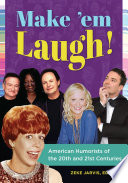 Make  em Laugh  American Humorists of the 20th and 21st Centuries