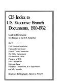 Cis Index To U S Executive Branch Documents 1910 1932 Civil Service Commission Federal Reserve System Federal Trade Commission Post Office Department Pan American Union President Of U S State Department Shipping Board Philippine Government War Department And Other Agencies 4 V