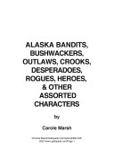 Pdf Alaska Bandits, Bushwhackers, Outlaws, Crooks, Devils, Ghosts, Desperados, Rogues, Heroes and Other Assorted Sundry Characters