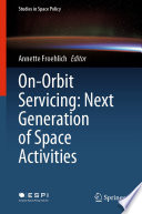On Orbit Servicing  Next Generation of Space Activities Book PDF