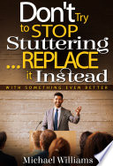 How to Stop Stuttering   Don t Try to Stop Stuttering   Replace It  Book