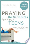 Praying the Scriptures for Your Teens, Discover How to Pray God's Will for Their Lives by Jodie Berndt PDF