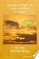 Secrets Of How To Look And Feel Younger For The Infinite Being Book PDF