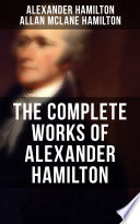THE COMPLETE WORKS OF ALEXANDER HAMILTON