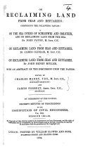 On Reclaiming Land from Seas and Estuaries  comprising     I  On the sea dykes of Schleswig and Holstein  and on reclaiming land from the sea  By J  Paton  II  On reclaiming land from seas and estuaries  By J  Oldham  III  On reclaiming land from seas and estuaries  By J  H  Muller  With an abstract of the discussion upon the papers  Edited by C  Manby and J  Forrest  etc
