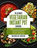 The Ultimate Vegetarian Instant Pot Cookbook