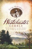 George Washington's Westchester Gamble
