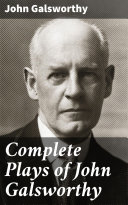 Complete Plays of John Galsworthy