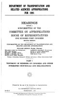 Department of Transportation and Related Agencies Appropriations for 1991: Testimony of memembers of Congress and other interested individuals and organizations
