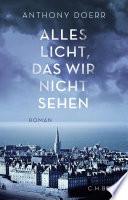 Alles Licht, das wir nicht sehen  : Roman