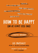 How to Be Happy  or at Least Less Sad