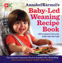 Annabel Karmel s Baby Led Weaning Recipe Book Book