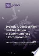 Evolution, Composition and Regulation of Supernumerary B Chromosomes