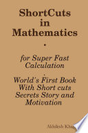 Shortcuts In Mathematics World S First Book With Short Cuts Secrets Story And Motivation