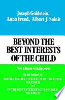 """""""Beyond the Best Interests of the Child"""" by Joseph Goldstein, Anna Freund, Albert J. Solnit"""