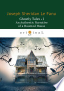 Ghostly Tales I  An Authentic Narrative of a Haunted House