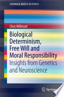 Biological Determinism Free Will And Moral Responsibility
