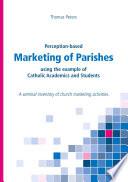 Perception based Marketing of Parishes using the example of Catholic Academics and Students