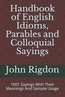 Handbook of English Idioms  Parables and Colloquial Sayings