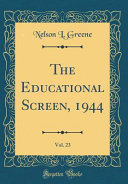 The Educational Screen 1944 Vol 23 Classic Reprint