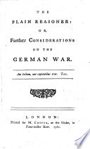 The Plain Reasoner  Or  Farther Considerations on the German War