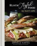 Rustic Joyful Food   My Heart s Table