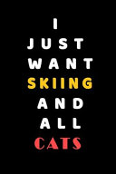 I JUST WANT Skiing AND ALL Cats