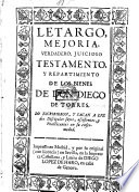 Letargo mejoria, verdadero, juicioso testamento, y repartimiento de los bienes de Don Diego de Torres. Lo escribieron, y sacan a luz dos discipulos suyos, assistentes, y practicantes en su enfermedad