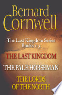 The Last Kingdom Series Books 1 3  The Last Kingdom  The Pale Horseman  The Lords of the North  The Last Kingdom Series