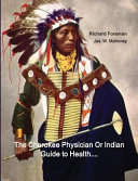 The Cherokee Physician Or Indian Guide to Health