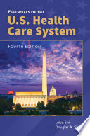 """Essentials of the U.S. Health Care System"" by Shi, Douglas A. Singh"
