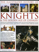 The Illustrated History of Knights and the Golden Age of Chivalry