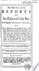 The Reports of Sir Edward Coke, Kt. [1572-1617]