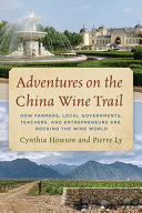link to Adventures on the China wine trail : how farmers, local governments, teachers, and entrepreneurs are rocking the wine world in the TCC library catalog