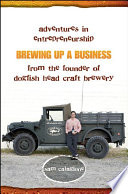 """""""Brewing Up a Business: Adventures in Entrepreneurship from the Founder of Dogfish Head Craft Brewery"""" by Sam Calagione"""