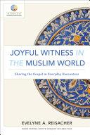 Joyful Witness in the Muslim World (Mission in Global Community)