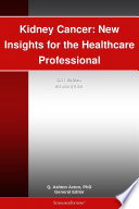 Kidney Cancer  New Insights for the Healthcare Professional  2011 Edition