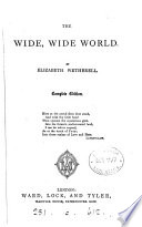 The wide  wide world  or  The early history of Ellen Montgomery  Ed  by a clergyman of the Church of England  or rather written by S B  Warner   Complete ed