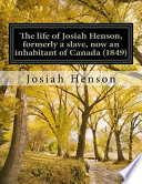 The Life of Josiah Henson  Formerly a Slave  Now an Inhabitant of Canada  as Narrated by Himself
