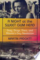 A Night at the Sweet Gum Head  Drag  Drugs  Disco  and Atlanta s Gay Revolution